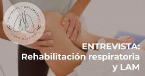 Rehabilitación respiratoria y lam